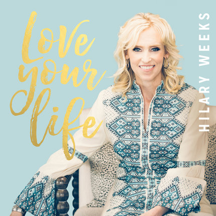 Hilary Weeks: Love Your Life